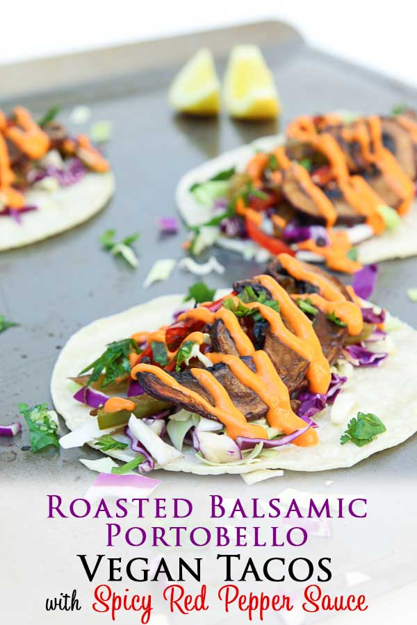 Roasted Balsamic-Portobello Vegan Tacos with Spice Red Pepper Sauce! Add on that crunchy red cabbage, and creamy spicy sweet and savory sauce for the perfect potluck or dinner party! #vegantacos #mushroom #tacorecipe #easyrecipe